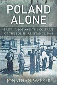 Download Poland Alone: Britain, SOE and the Collapse of the Polish Resistance,1944 fb2, epub