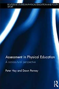Download Assessment in Physical Education: A Sociocultural Perspective (Routledge Studies in Physical Education and Youth Sport) fb2, epub