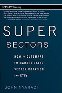 Download Super Sectors: How to Outsmart the Market Using Sector Rotation and ETFs fb2, epub