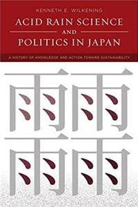 Download Acid Rain Science and Politics in Japan: A History of Knowledge and Action toward Sustainability (Politics, Science, and the Environment) fb2, epub