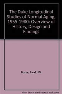 Download The Duke Longitudinal Studies of Normal Aging, 1955-1980: Overview of History, Design and Findings fb2, epub