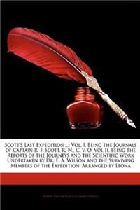 Download Scott's Last Expedition ...: Vol. I. Being the Journals of Captain R. F. Scott, R. N., C. V. O. Vol Ii. Being the Reports of the Journeys and the ... Members of the Expedition, Arranged by Leona fb2, epub