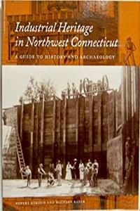 Download Industrial Heritage in Northwest Connecticut: A Guide to History and Archaeology (Memoirs, Volume 25) fb2, epub