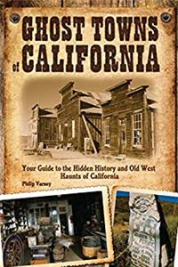 Download Ghost Towns of California: Your Guide to the Hidden History and Old West Haunts of California fb2, epub
