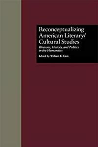 Download Reconceptualizing American Literary/Cultural Studies: Rhetoric, History, and Politics in the Humanities (Wellesley Studies in Critical Theory, Literary History and Culture) fb2, epub