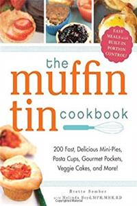 Download The Muffin Tin Cookbook: 200 Fast, Delicious Mini-Pies, Pasta Cups, Gourmet Pockets, Veggie Cakes, and More! fb2, epub