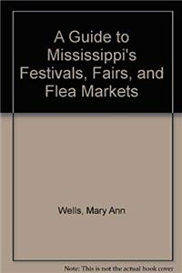 Download A Guide to Mississippi's Festivals, Fairs, and Flea Markets fb2, epub