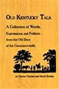 Download Old Kentucky Talk: A Collection of Words, Expressions, and Folklore from the Old Days of the Commonwealth fb2, epub