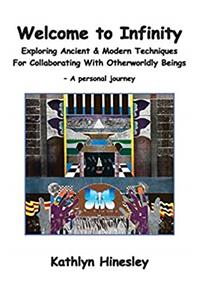 Download Welcome to Infinity: Exploring Ancient  Modern Techniques For Collaborating with Otherworldly Beings - A Personal Journey fb2, epub