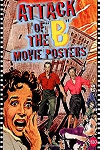 Download Attack of the 'B' Movie Posters (The Illustrated History of Moves Through Posters Series Vol. 14) fb2, epub