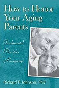 Download How to Honor Your Aging Parents: Fundamental Principles of Caregiving fb2, epub