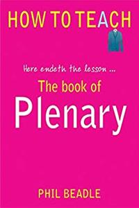 Download The Book of Plenary: Here Endeth the Lesson . . . (How to Teach (Independent Thinking)) fb2, epub
