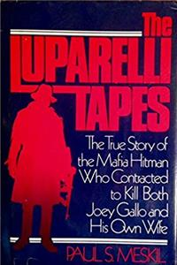 Download The Luparelli tapes: The true story of the Mafia hitman who contracted to kill both Joey Gallo and his own wife fb2, epub