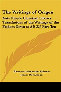 Download The Writings of Origen: Ante Nicene Christian Library Translations of the Writings of the Fathers Down to AD 325 Part Ten fb2, epub