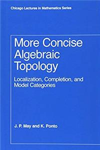 Download More Concise Algebraic Topology: Localization, Completion, and Model Categories (Chicago Lectures in Mathematics) fb2, epub