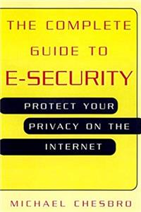 Download The Complete Guide To E-Security: Protect Your Privacy on the Internet fb2, epub
