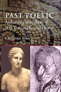 Download Past Poetic: Archaeology and the Poetry of W.B. Yeats and Seamus Heaney fb2, epub
