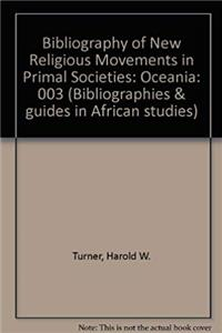 Download Bibliography of New Religious Movements in Primal Societies: Oceania (BIBLIOGRAPHIES OF NEW RELIGIOUS MOVEMENTS SERIES) fb2, epub