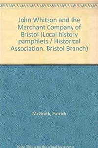 Download John Whitson and the Merchant Company of Bristol (Historical Association. Bristol Branch. Local history pamphletsdfs) fb2, epub