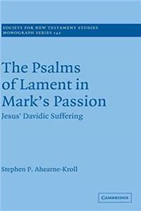 Download The Psalms of Lament in Mark's Passion: Jesus' Davidic Suffering (Society for New Testament Studies Monograph Series) fb2, epub
