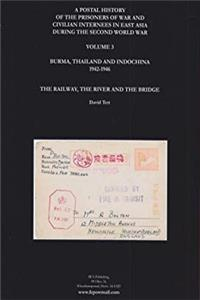 Download A Postal History of the Prisoners of War and Civilian Internees in East Asia During the Second World War: The Railway, the River and the Bridge: Burma Thailand and Indochina 1942-1946 Vol 3 fb2, epub