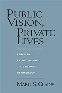 Download Public Vision, Private Lives: Rousseau, Religion, and 21st-Century Democracy fb2, epub