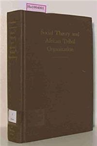 Download Social Theory and African Tribal Organization: The Development of Socio-Legal Theory fb2, epub