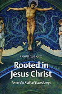 Download Rooted in Jesus Christ: Toward a Radical Ecclesiology fb2, epub