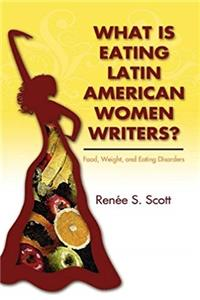 Download What Is Eating Latin American Women Writers: Food, Weight, and Eating Disorders fb2, epub