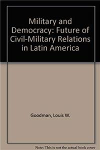 Download Military and Democracy: The Future of Civil-Military Relations in Latin America fb2, epub