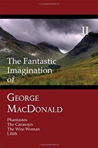 Download The Fantastic Imagination of George MacDonald, Volume II: Phantastes, the Carasoyn, the Wise Woman, Lilith fb2, epub