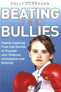 Download Beating the Bullies: Twenty Inspiring True-Life Stories of Triumph Over Violence, Intimidation and Bullying fb2, epub