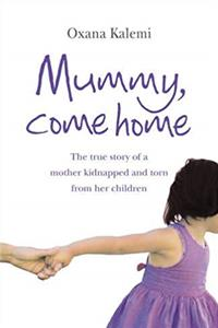 Download Mummy, Come Home: The True Story of a Mother Kidnapped and Torn from Her Children fb2, epub