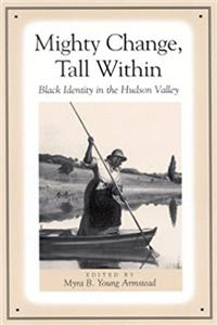 Download Mighty Change, Tall Within: Black Identity in the Hudson Valley (SUNY series, An American Region:  Studies in the Hudson Valley) fb2, epub