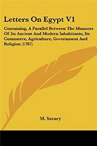 Download Letters On Egypt V1: Containing, A Parallel Between The Manners Of Its Ancient And Modern Inhabitants, Its Commerce, Agriculture, Government And Religion (1787) fb2, epub