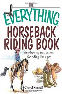 Download The Everything Horseback Riding Book: Step-by-step Instruction to Riding Like a Pro fb2, epub