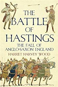 Download The Battle of Hastings: The Fall of Anglo-Saxon England fb2, epub