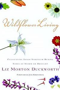 Download Wildflower Living: Cultivating Inner Strength During Times of Storm or Drought fb2, epub