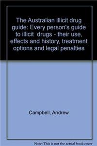 Download The Australian illicit drug guide: Every person's guide to illicit drugs--their use, effects and history, treatment options and legal penalties fb2, epub