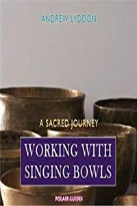 Download Working with Singing Bowls: A Sacred Journey fb2, epub