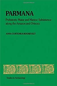 Download Parmana: Prehistoric Maize and Manioc Subsistence Along the Amazon and Orinoco (Studies in Archaeology) fb2, epub