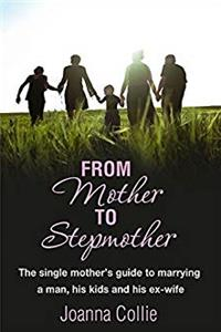 Download From Mother to Stepmother: The Single Mother's Guide to Marrying a Man, His Kids and His Ex-Wife fb2, epub