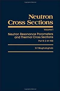 Download Neutron Cross Sections, Volume 1B: Neutron Resonance Parameters and Thermal Cross Sections Part B: Z=61-100 (Neutron Cross Sections, Vol 1) fb2, epub